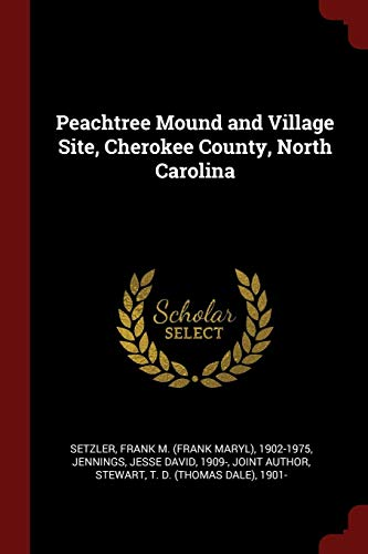 9781376216196: Peachtree Mound and Village Site, Cherokee County, North Carolina
