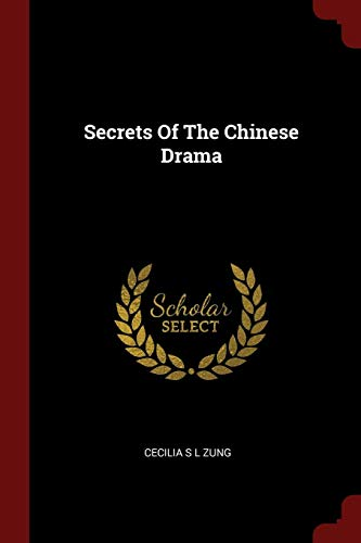 Secrets of the Chinese Drama (Paperback): Cecilia S L