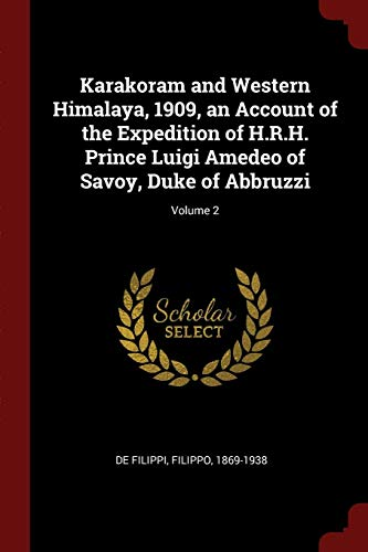 Karakoram and Western Himalaya, 1909, an Account: De Filippi, Filippo,