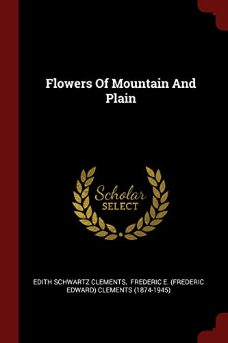 Flowers of Mountain and Plain (Paperback): Edith Schwartz Clements