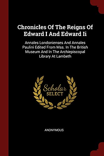 9781376227536: Chronicles Of The Reigns Of Edward I And Edward Ii: Annales Londonienses And Annales Paulini Edited From Mss. In The British Museum And In The Archiepiscopal Library At Lambeth