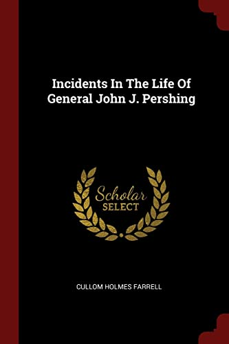 Incidents in the Life of General John: Farrell, Cullom Holmes