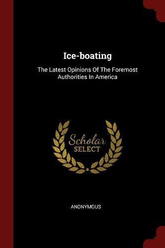 Ice-Boating: The Latest Opinions of the Foremost: Anonymous