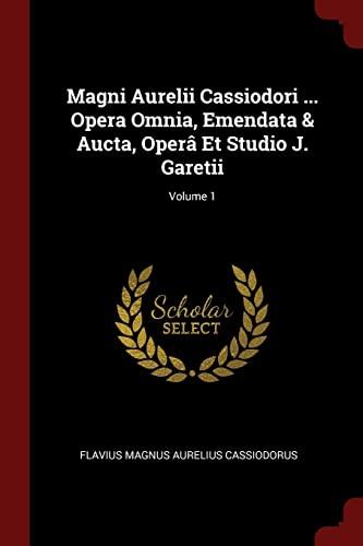 Magni Aurelii Cassiodori . Opera Omnia, Emendata: Flavius Magnus Aurelius