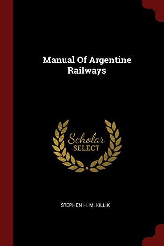 Manual of Argentine Railways: Stephen H. M.