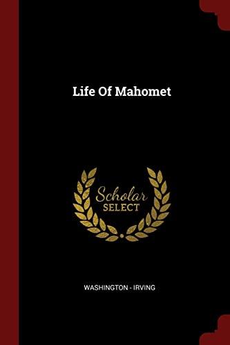 Life of Mahomet: Irving, Washington -.