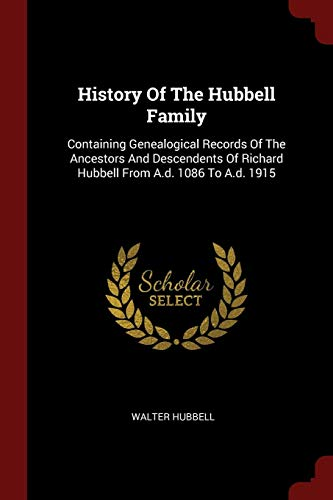 9781376249859: History Of The Hubbell Family: Containing Genealogical Records Of The Ancestors And Descendents Of Richard Hubbell From A.d. 1086 To A.d. 1915