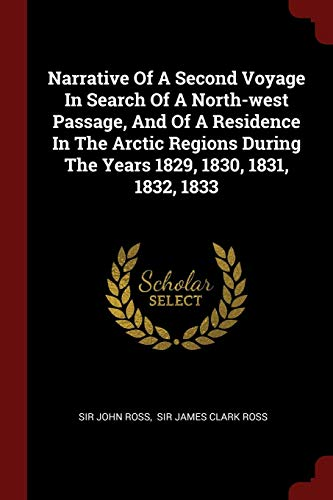9781376251111: Narrative Of A Second Voyage In Search Of A North-west Passage, And Of A Residence In The Arctic Regions During The Years 1829, 1830, 1831, 1832, 1833