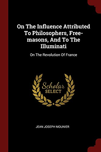 On the Influence Attributed to Philosophers, Free-Masons,: Mounier, Jean Joseph