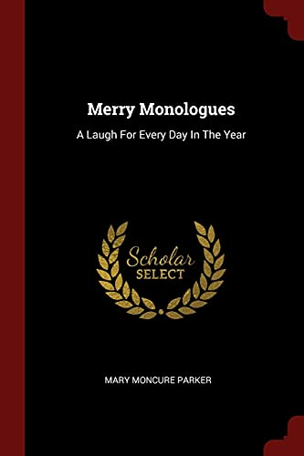 Merry Monologues: A Laugh for Every Day: Parker, Mary Moncure