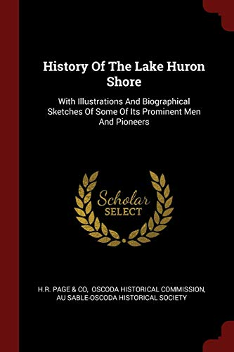 History of the Lake Huron Shore: With: H. R. Page