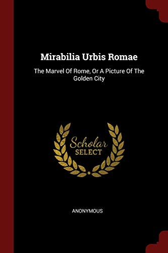 9781376253856: Mirabilia Urbis Romae: The Marvel Of Rome, Or A Picture Of The Golden City