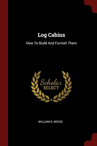 9781376258615: Log Cabins: How To Build And Furnish Them