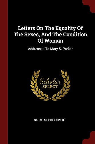 Letters on the Equality of the Sexes,: Grimke, Sarah Moore