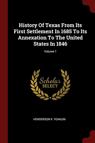 9781376261837: History Of Texas From Its First Settlement In 1685 To Its Annexation To The United States In 1846; Volume 1