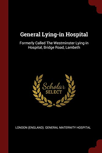 9781376261851: General Lying-in Hospital: Formerly Called The Westminster Lying-in Hospital, Bridge Road, Lambeth