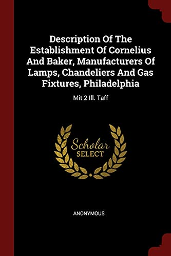 9781376262490: Description Of The Establishment Of Cornelius And Baker, Manufacturers Of Lamps, Chandeliers And Gas Fixtures, Philadelphia: Mit 2 Ill. Taff