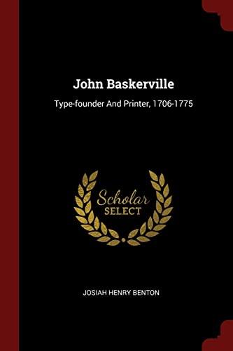 John Baskerville: Type-Founder and Printer, 1706-1775: Benton, Josiah Henry