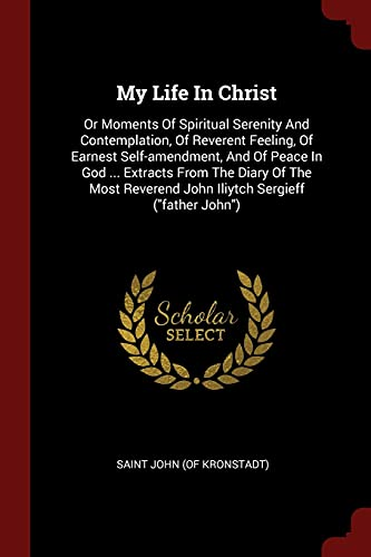 My Life In Christ: Or Moments Of Spiritual Serenity And Contemplation, Of Reverent Feeling, Of ...