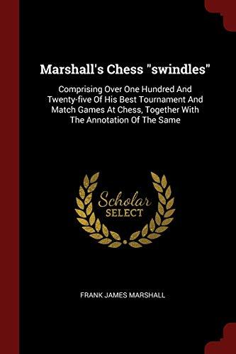 Marshall's Chess Swindles: Comprising Over One Hundred: Marshall, Frank James
