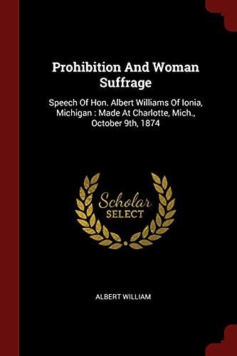 Prohibition and Woman Suffrage: Speech of Hon.: Albert William
