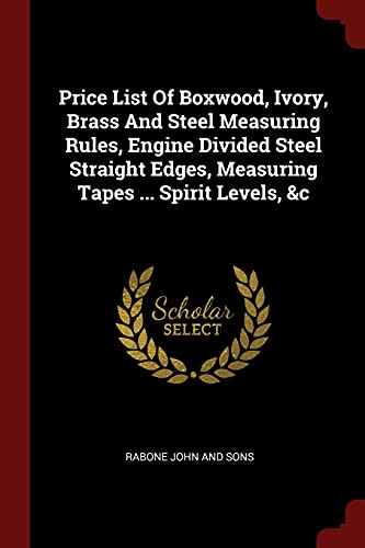 9781376267051: Price List Of Boxwood, Ivory, Brass And Steel Measuring Rules, Engine Divided Steel Straight Edges, Measuring Tapes ... Spirit Levels, &c