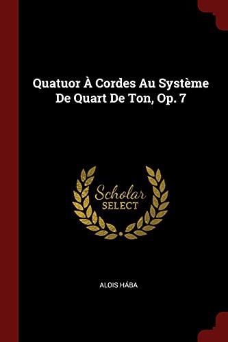 Quatuor a Cordes Au Systeme de Quart: Alois Hába