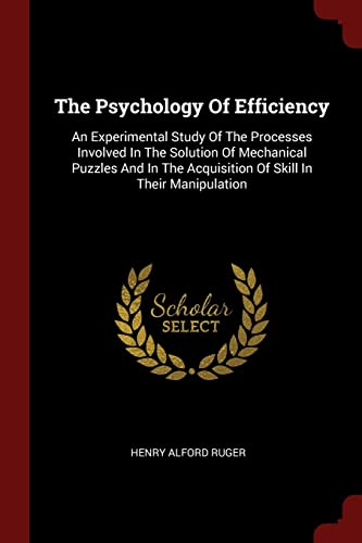 The Psychology of Efficiency: An Experimental Study: Ruger, Henry Alford