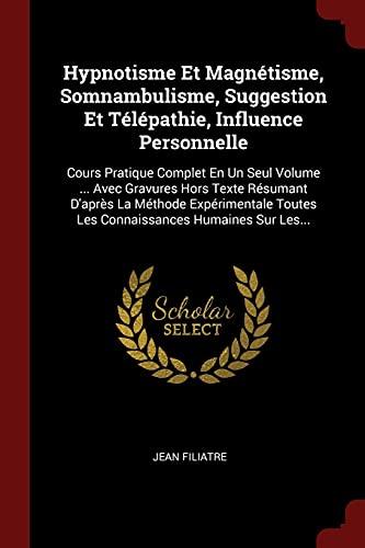 9781376278606: Hypnotisme Et Magnetisme, Somnambulisme, Suggestion Et Telepathie, Influence Personnelle: Cours Pratique Complet En Un Seul Volume ... Avec Gravures ... Toutes Les Connaissances Humaines Sur Les...