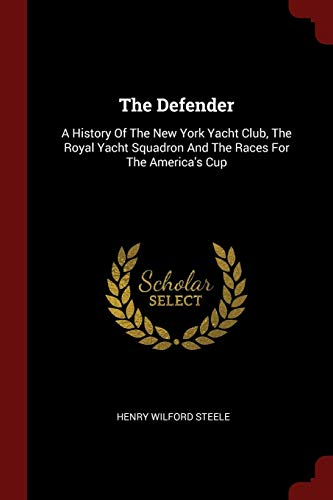 9781376283136: The Defender: A History Of The New York Yacht Club, The Royal Yacht Squadron And The Races For The America's Cup