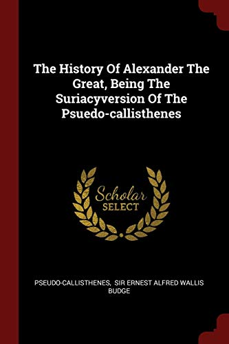 9781376285611: The History Of Alexander The Great, Being The Suriacyversion Of The Psuedo-callisthenes