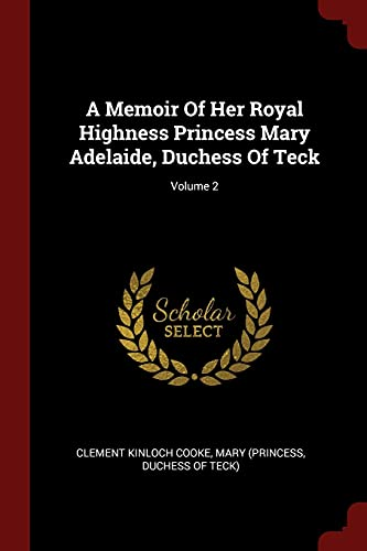 A Memoir of Her Royal Highness Princess: Cooke, Clement Kinloch