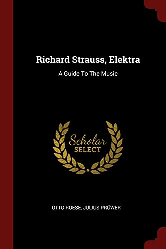 Richard Strauss, Elektra: A Guide to the: Otto Roese