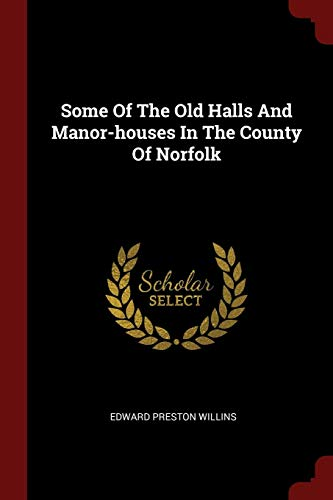 9781376294293: Some of the Old Halls and Manor-Houses in the County of Norfolk