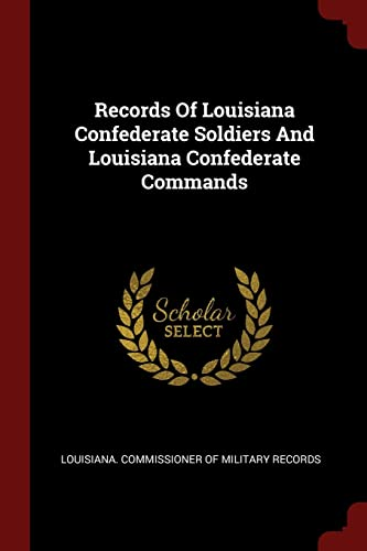 Records of Louisiana Confederate Soldiers and Louisiana
