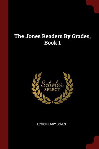 The Jones Readers by Grades, Book 1: Jones, Lewis Henry