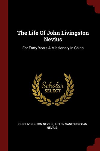 9781376301977: The Life Of John Livingston Nevius: For Forty Years A Missionary In China