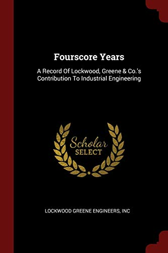 9781376306040: Fourscore Years: A Record Of Lockwood, Greene & Co.'s Contribution To Industrial Engineering