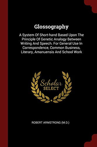 Glossography: A System of Short-Hand Based Upon: Robert Armstrong (M