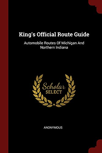 King's Official Route Guide: Automobile Routes Of: Anonymous