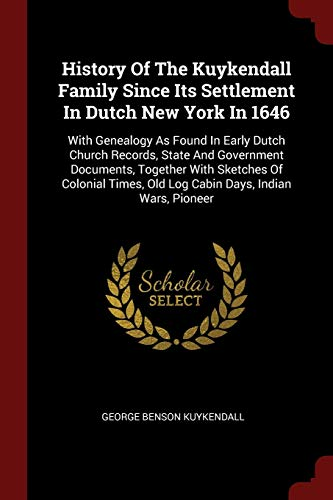 9781376308648: History Of The Kuykendall Family Since Its Settlement In Dutch New York In 1646: With Genealogy As Found In Early Dutch Church Records, State And Old Log Cabin Days, Indian Wars, Pioneer
