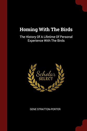 Homing with the Birds: The History of: Stratton-Porter, Gene