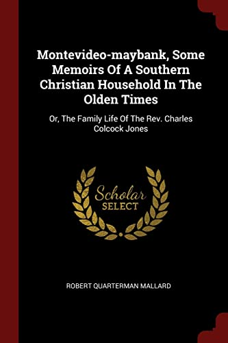 Montevideo-maybank, Some Memoirs Of A Southern Christian Household In The Olden Times: Or, The ...
