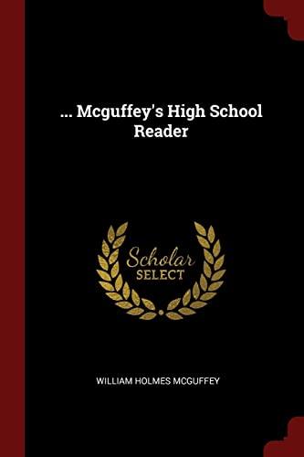 Mcguffey's High School Reader: McGuffey, William Holmes