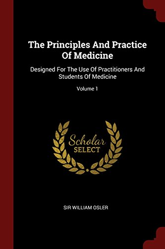 9781376311617: The Principles And Practice Of Medicine: Designed For The Use Of Practitioners And Students Of Medicine; Volume 1