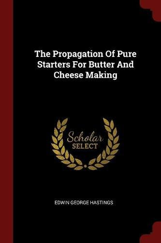 9781376315639: The Propagation Of Pure Starters For Butter And Cheese Making
