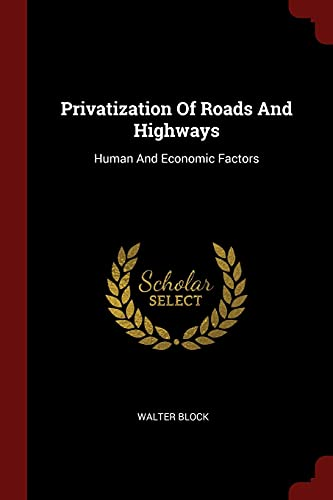 9781376316834: Privatization Of Roads And Highways: Human And Economic Factors