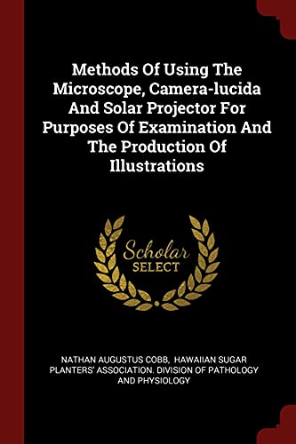 Methods of Using the Microscope, Camera-Lucida and: Cobb, Nathan Augustus