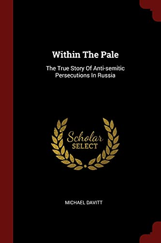 9781376321098: Within The Pale: The True Story Of Anti-semitic Persecutions In Russia