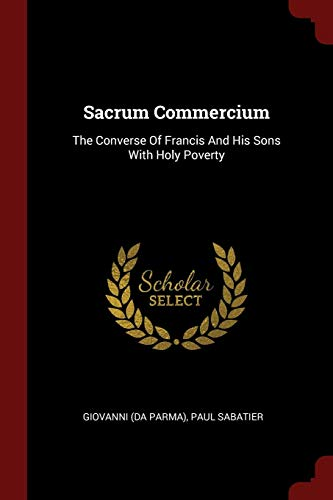 9781376321630: Sacrum Commercium: The Converse Of Francis And His Sons With Holy Poverty